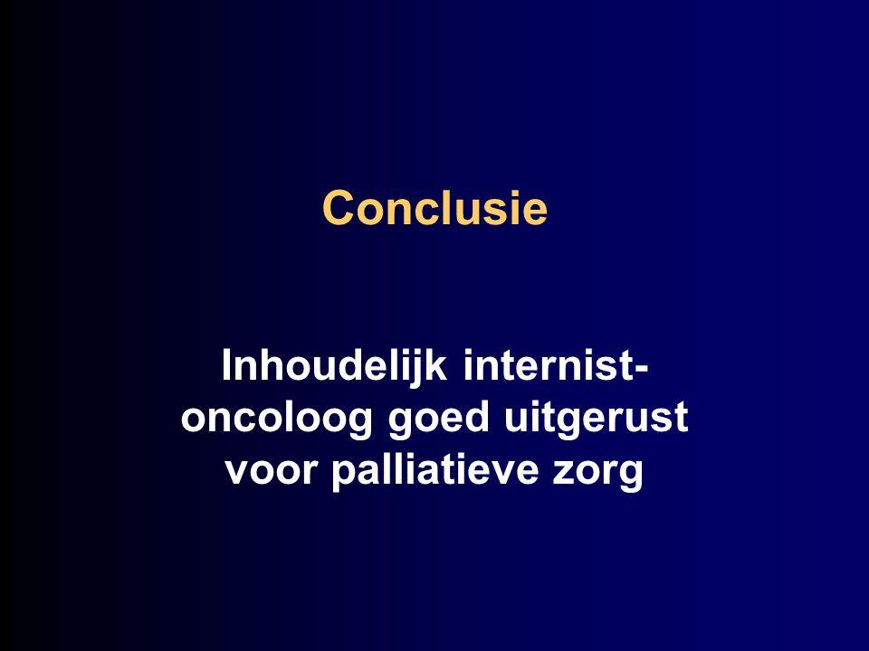 Conclusie Inhoudelijk internist- oncoloog goed uitgerust voor palliatieve zorg