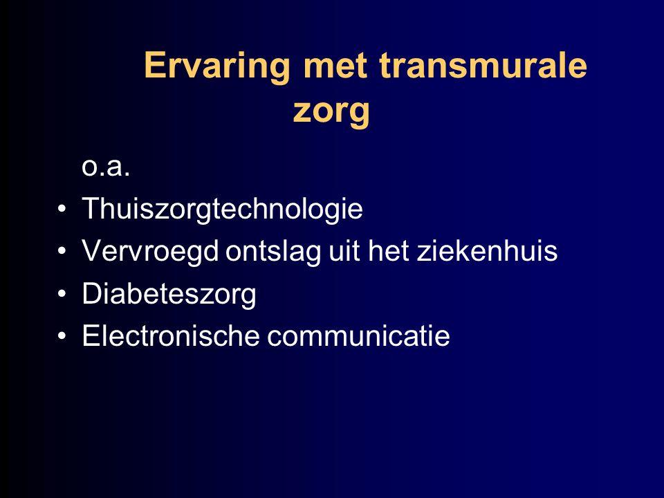 Ervaring met transmurale zorg o.a. Thuiszorgtechnologie Vervroegd ontslag uit het ziekenhuis Diabeteszorg Electronische communicatie