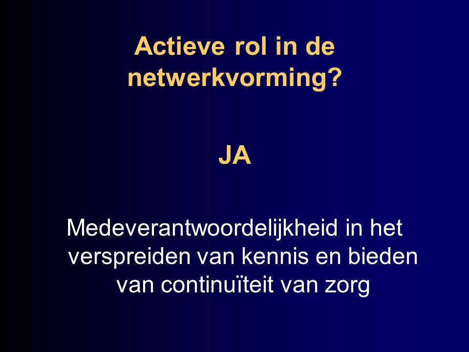 Actieve rol in de netwerkvorming? JA Medeverantwoordelijkheid in het verspreiden van kennis en bieden van continuïteit van zorg