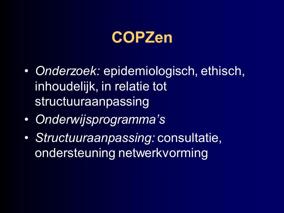 COPZen Onderzoek: epidemiologisch, ethisch, inhoudelijk, in relatie tot structuuraanpassing Onderwijsprogramma's Structuuraanpassing: consultatie, ond