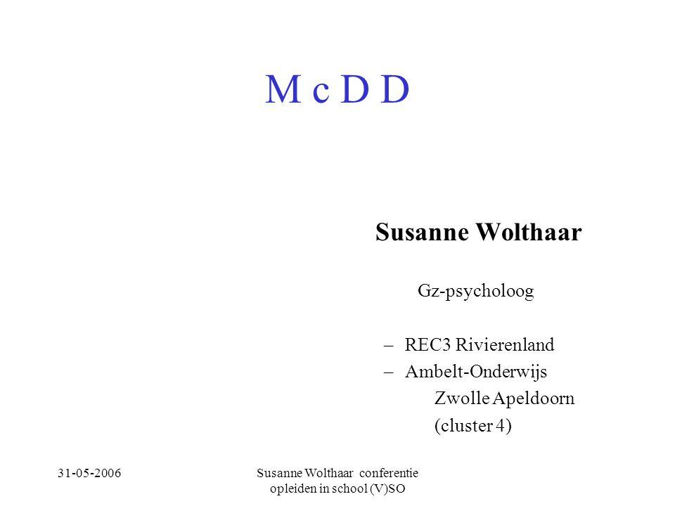 31-05-2006Susanne Wolthaar conferentie opleiden in school (V)SO M c D D Susanne Wolthaar Gz-psycholoog –REC3 Rivierenland –Ambelt-Onderwijs Zwolle Apeldoorn (cluster 4)