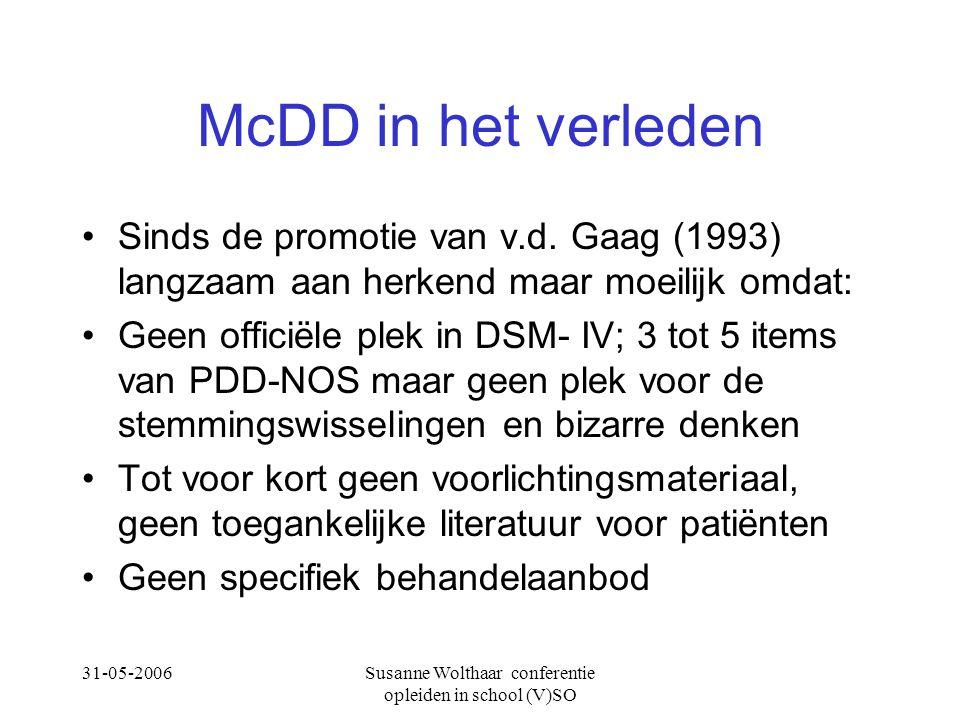31-05-2006Susanne Wolthaar conferentie opleiden in school (V)SO McDD in het verleden Sinds de promotie van v.d. Gaag (1993) langzaam aan herkend maar