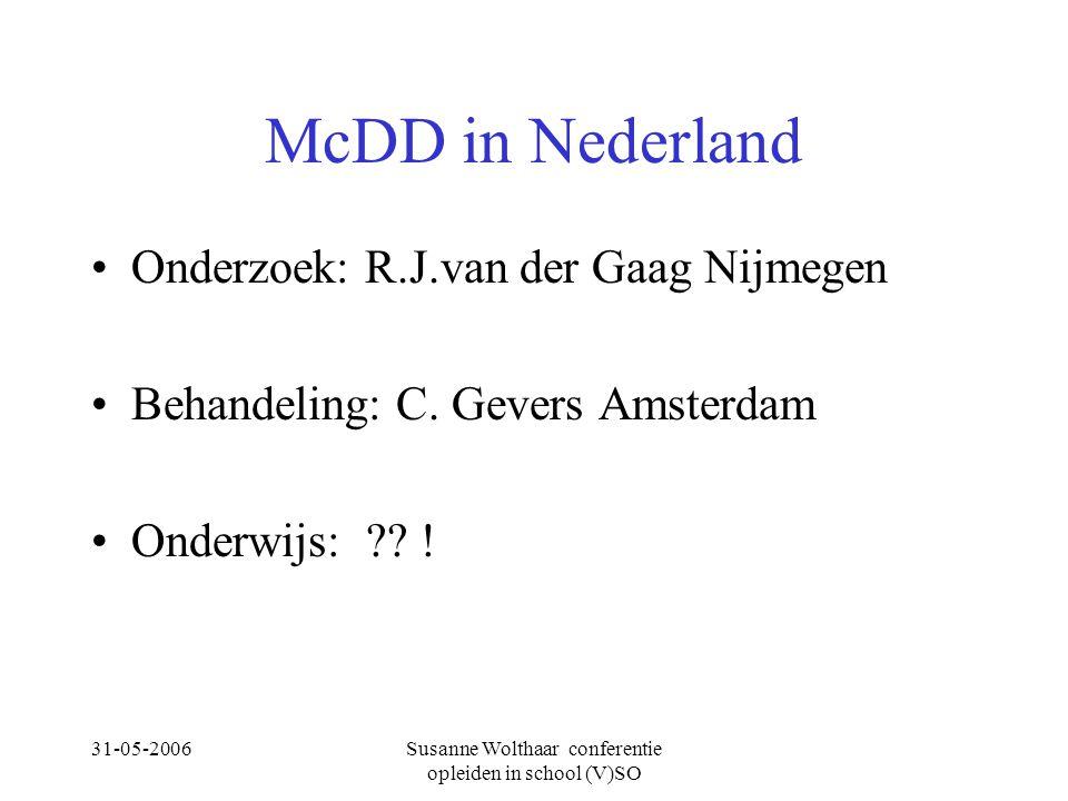 31-05-2006Susanne Wolthaar conferentie opleiden in school (V)SO McDD in Nederland Onderzoek: R.J.van der Gaag Nijmegen Behandeling: C. Gevers Amsterda