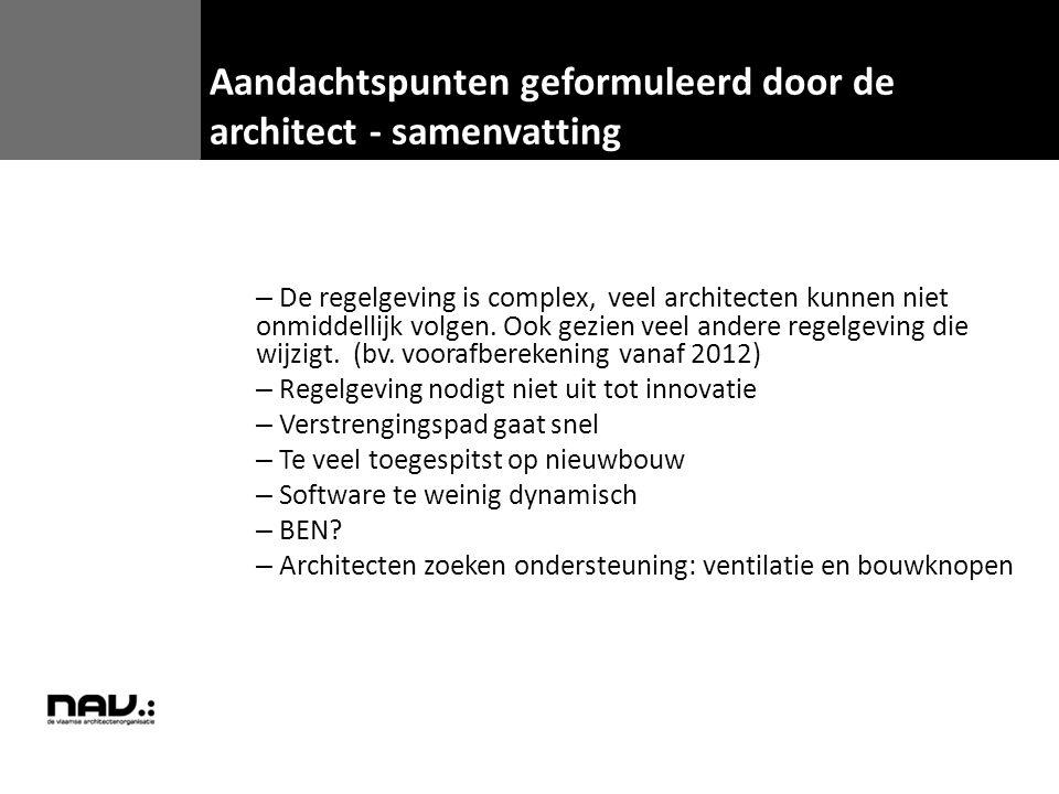 – De regelgeving is complex, veel architecten kunnen niet onmiddellijk volgen. Ook gezien veel andere regelgeving die wijzigt. (bv. voorafberekening v