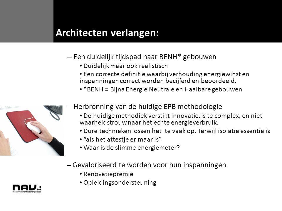 – Een duidelijk tijdspad naar BENH* gebouwen Duidelijk maar ook realistisch Een correcte definitie waarbij verhouding energiewinst en inspanningen cor