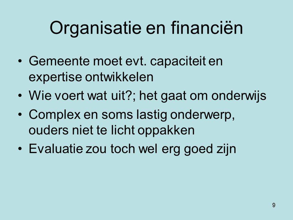 9 Organisatie en financiën Gemeente moet evt. capaciteit en expertise ontwikkelen Wie voert wat uit?; het gaat om onderwijs Complex en soms lastig ond