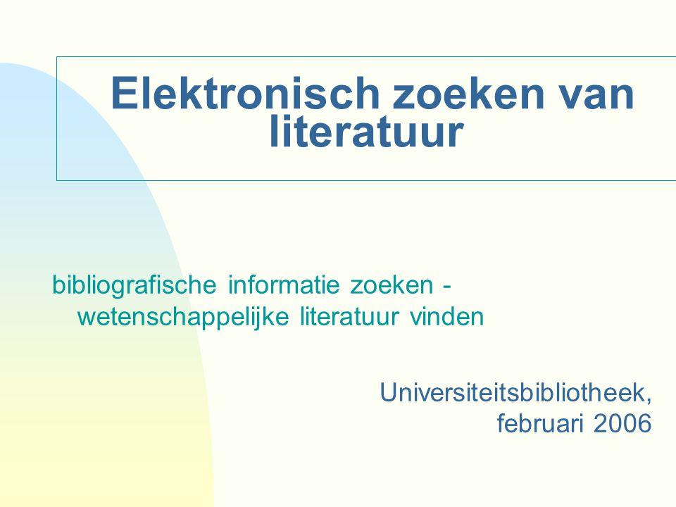 Elektronisch zoeken van literatuur bibliografische informatie zoeken - wetenschappelijke literatuur vinden Universiteitsbibliotheek, februari 2006