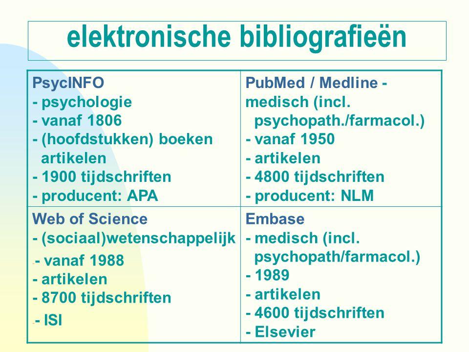 elektronische bibliografieën PsycINFO - psychologie - vanaf 1806 - (hoofdstukken) boeken artikelen - 1900 tijdschriften - producent: APA PubMed / Medl