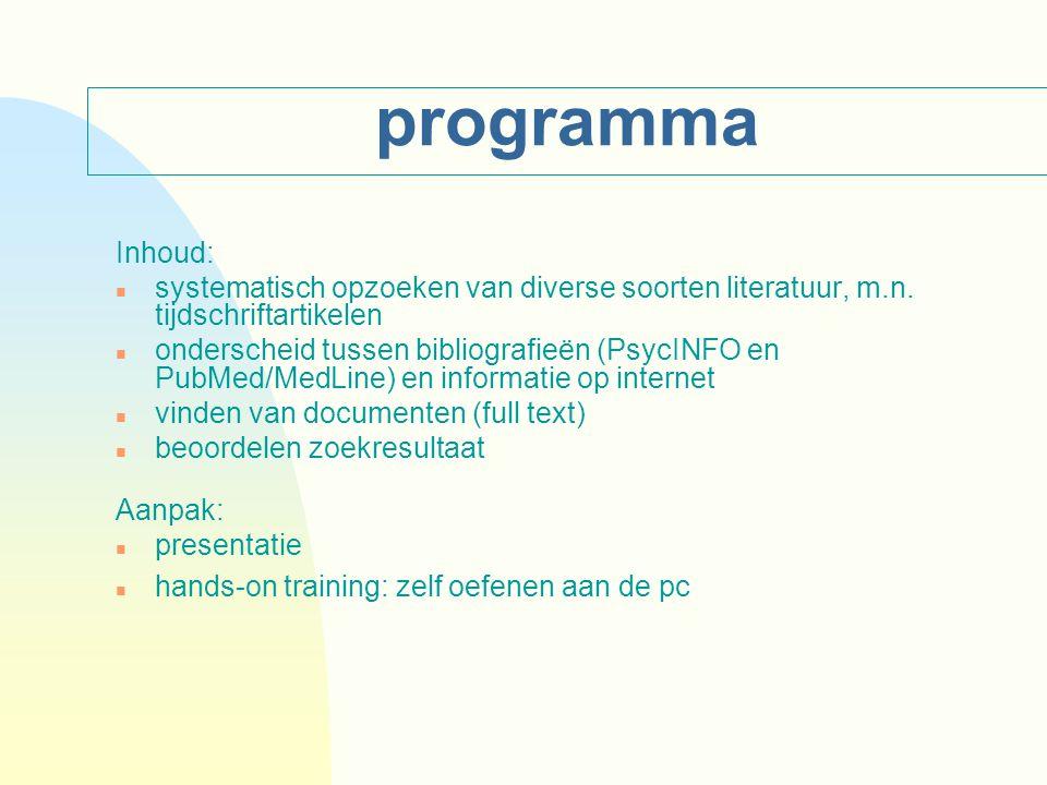programma Inhoud: n systematisch opzoeken van diverse soorten literatuur, m.n. tijdschriftartikelen n onderscheid tussen bibliografieën (PsycINFO en P