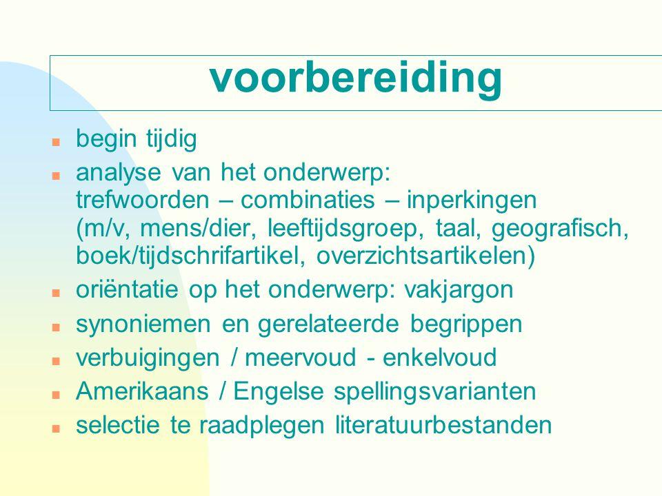 voorbereiding n begin tijdig n analyse van het onderwerp: trefwoorden – combinaties – inperkingen (m/v, mens/dier, leeftijdsgroep, taal, geografisch,