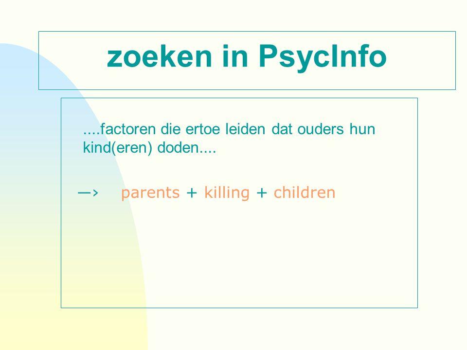 zoeken in PsycInfo....factoren die ertoe leiden dat ouders hun kind(eren) doden.... ―› parents + killing + children