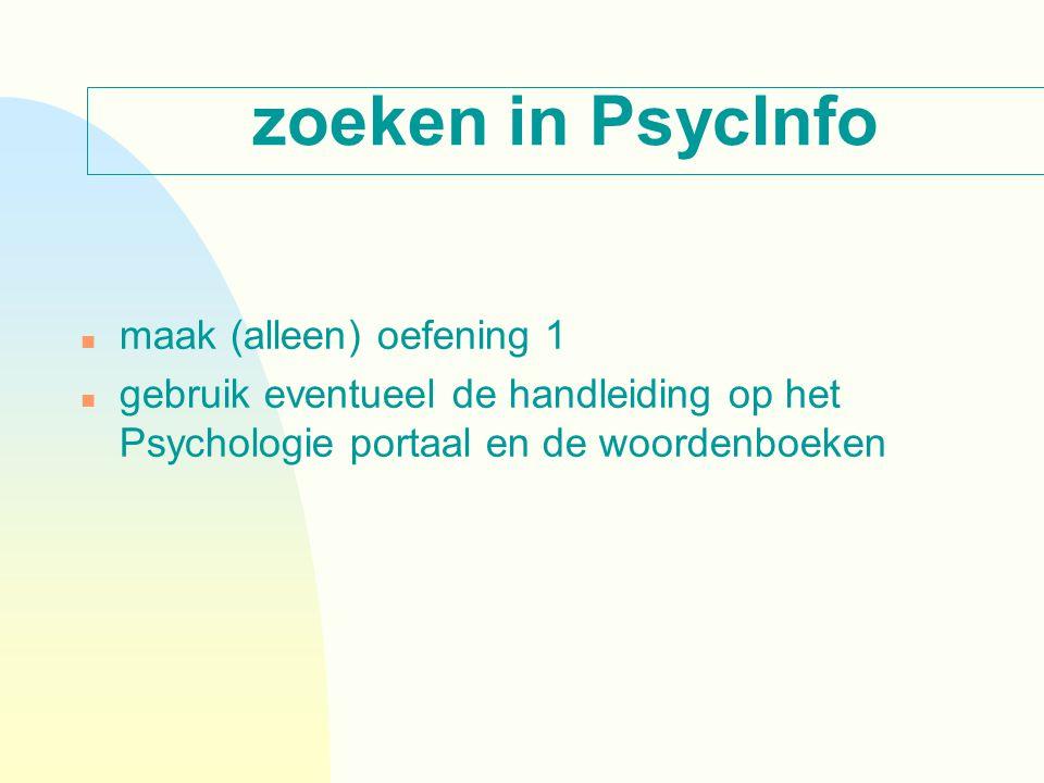 n maak (alleen) oefening 1 n gebruik eventueel de handleiding op het Psychologie portaal en de woordenboeken