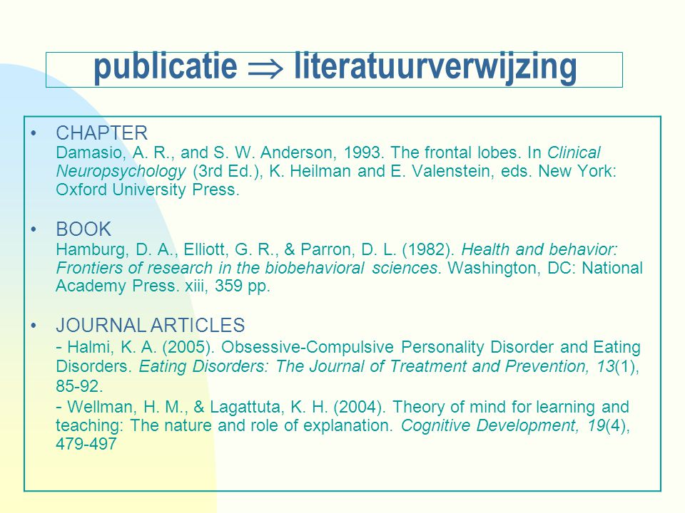 publicatie  literatuurverwijzing CHAPTER Damasio, A. R., and S. W. Anderson, 1993. The frontal lobes. In Clinical Neuropsychology (3rd Ed.), K. Heilm