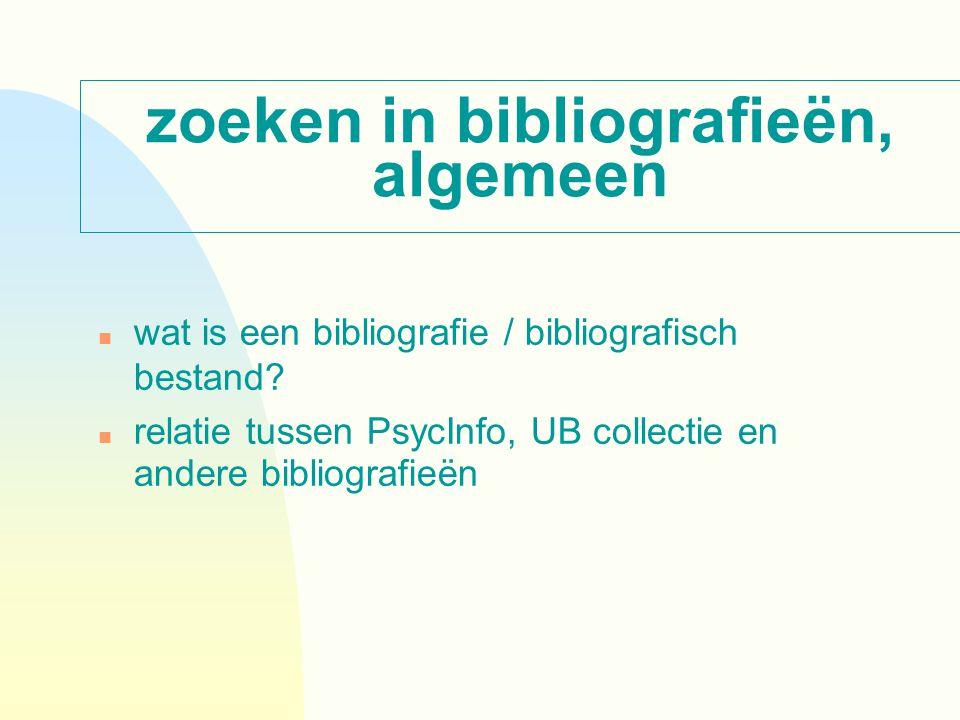 zoeken in bibliografieën, algemeen n wat is een bibliografie / bibliografisch bestand? relatie tussen PsycInfo, UB collectie en andere bibliografieën