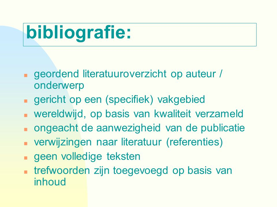 bibliografie: n geordend literatuuroverzicht op auteur / onderwerp n gericht op een (specifiek) vakgebied n wereldwijd, op basis van kwaliteit verzame