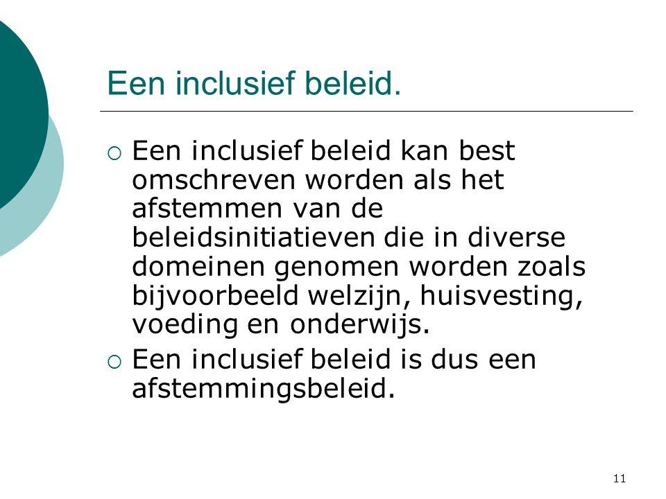 11 Een inclusief beleid.  Een inclusief beleid kan best omschreven worden als het afstemmen van de beleidsinitiatieven die in diverse domeinen genome