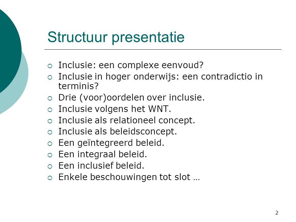 2 Structuur presentatie  Inclusie: een complexe eenvoud?  Inclusie in hoger onderwijs: een contradictio in terminis?  Drie (voor)oordelen over incl