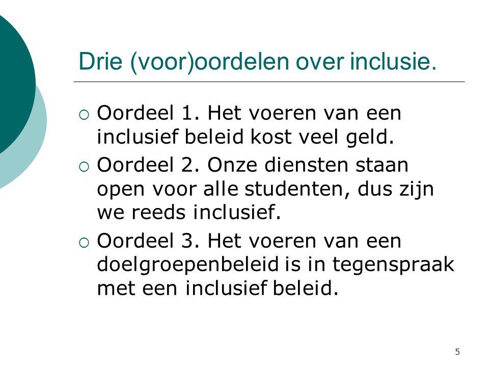 5 Drie (voor)oordelen over inclusie.  Oordeel 1. Het voeren van een inclusief beleid kost veel geld.  Oordeel 2. Onze diensten staan open voor alle