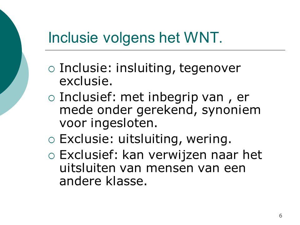 6 Inclusie volgens het WNT.  Inclusie: insluiting, tegenover exclusie.  Inclusief: met inbegrip van, er mede onder gerekend, synoniem voor ingeslote