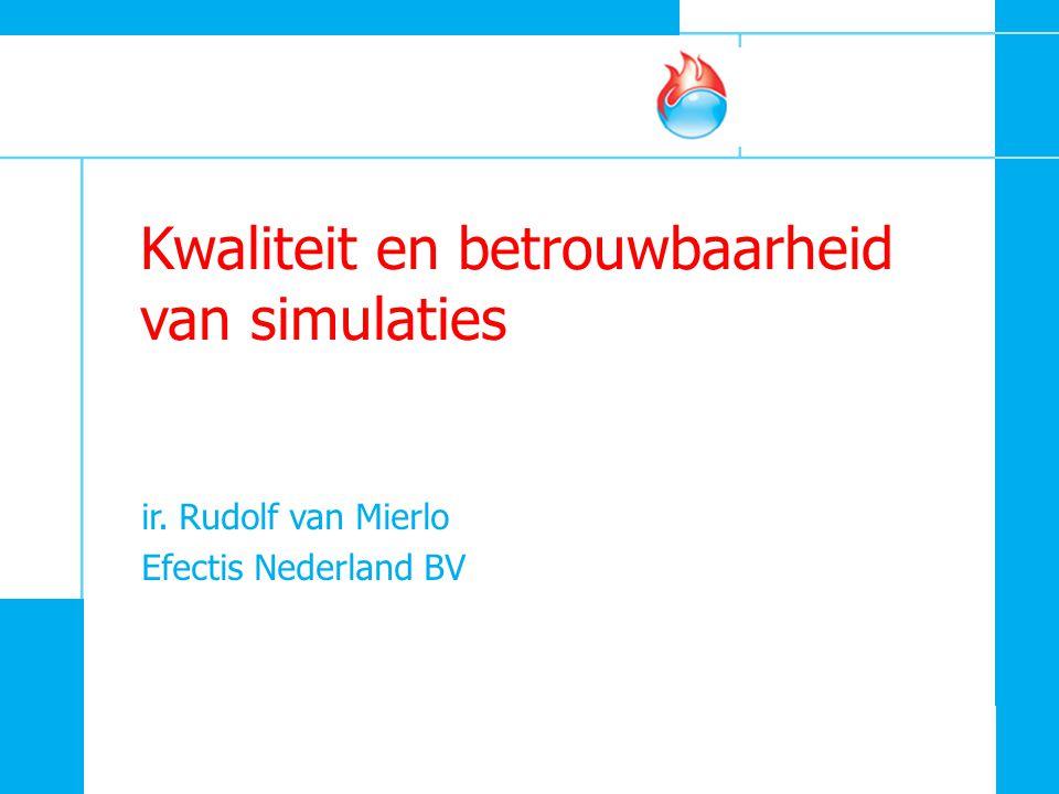 Kwaliteit en betrouwbaarheid van simulaties ir. Rudolf van Mierlo Efectis Nederland BV