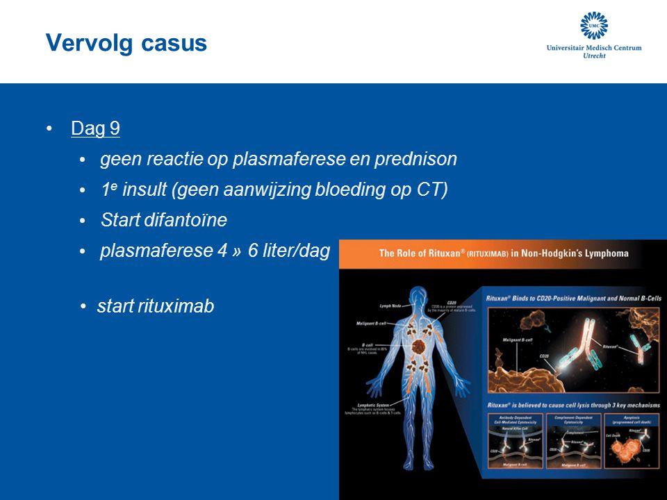 Vervolg casus Dag 9 geen reactie op plasmaferese en prednison 1 e insult (geen aanwijzing bloeding op CT) Start difantoïne plasmaferese 4 » 6 liter/da
