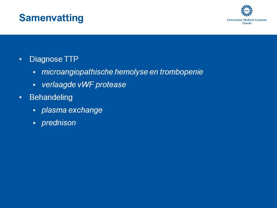 Samenvatting Diagnose TTP microangiopathische hemolyse en trombopenie verlaagde vWF protease Behandeling plasma exchange prednison