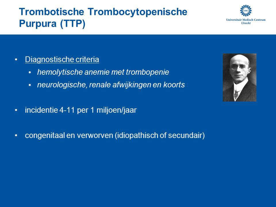 Trombotische Trombocytopenische Purpura (TTP) Diagnostische criteria hemolytische anemie met trombopenie neurologische, renale afwijkingen en koorts i
