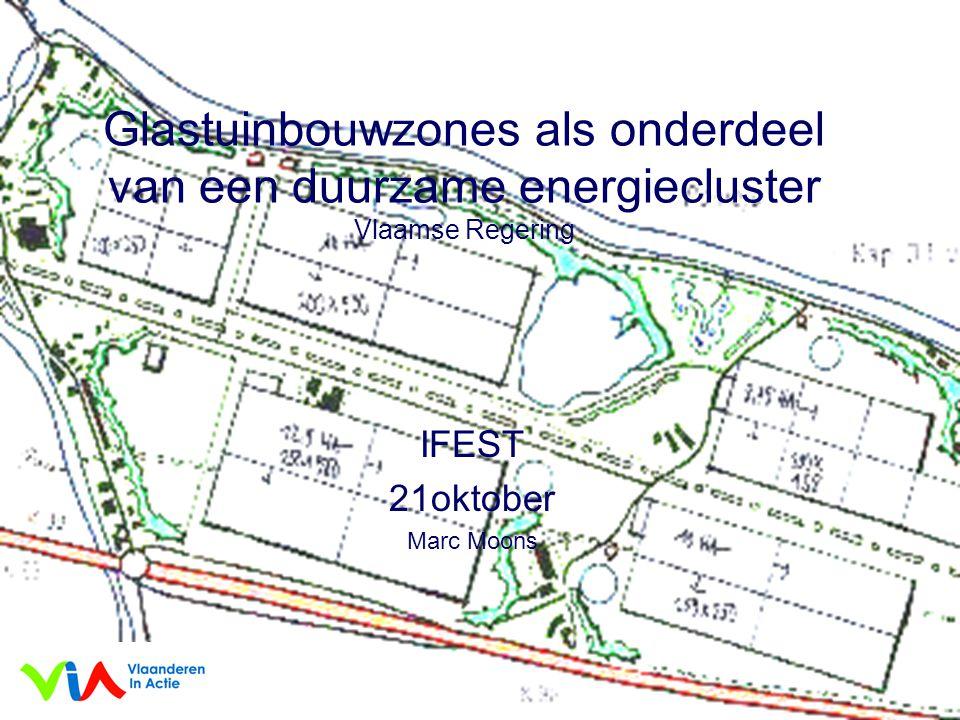 2006 12 12Marc Moons1 Glastuinbouwzones als onderdeel van een duurzame energiecluster Vlaamse Regering IFEST 21oktober Marc Moons