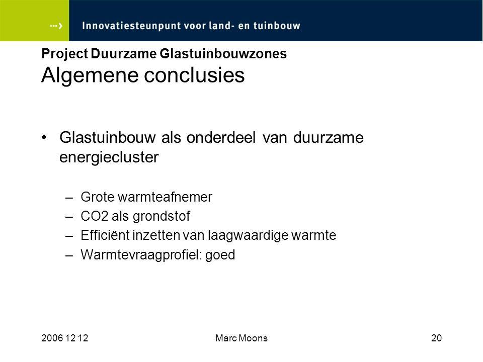 2006 12 12Marc Moons20 Project Duurzame Glastuinbouwzones Algemene conclusies Glastuinbouw als onderdeel van duurzame energiecluster –Grote warmteafne