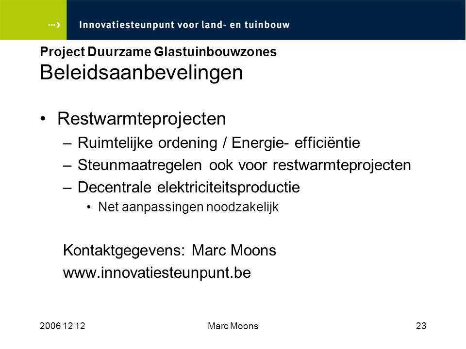 2006 12 12Marc Moons23 Project Duurzame Glastuinbouwzones Beleidsaanbevelingen Restwarmteprojecten –Ruimtelijke ordening / Energie- efficiëntie –Steun