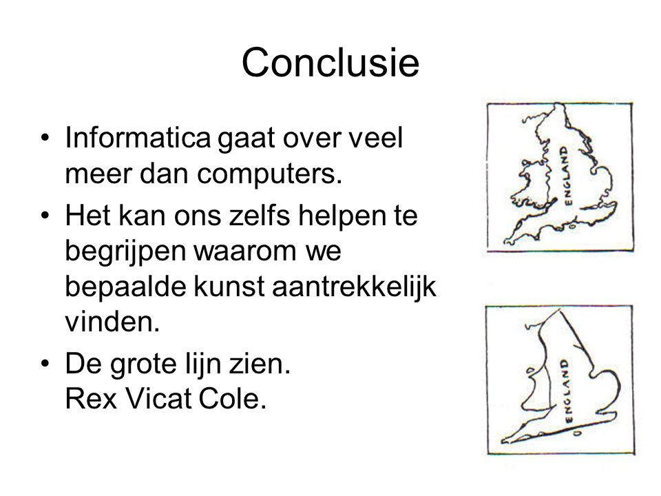 Conclusie Informatica gaat over veel meer dan computers. Het kan ons zelfs helpen te begrijpen waarom we bepaalde kunst aantrekkelijk vinden. De grote