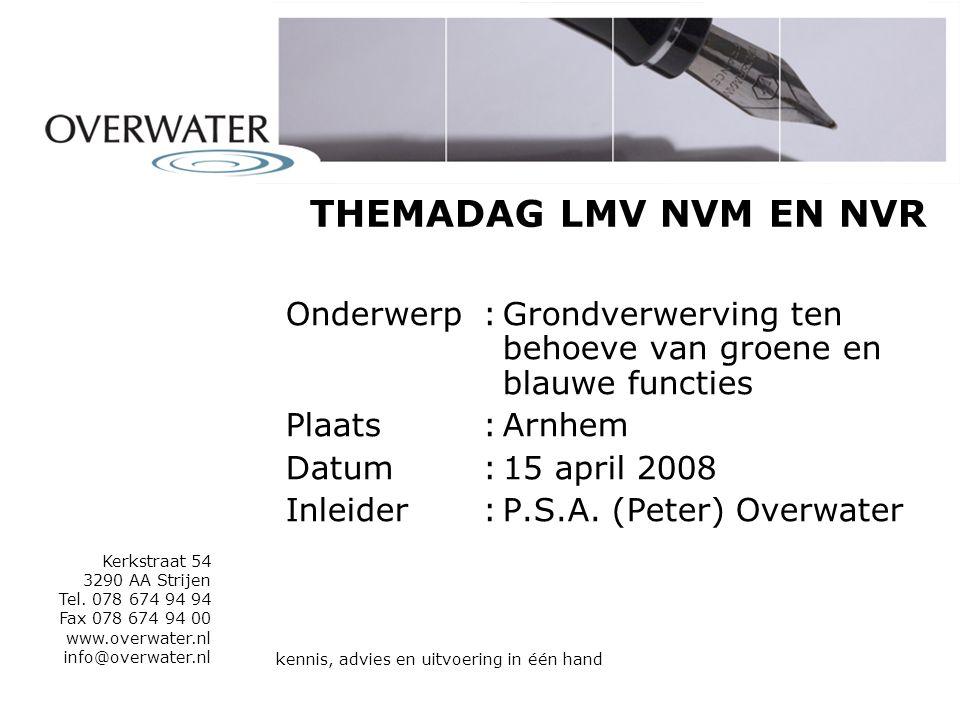 THEMADAG LMV NVM EN NVR Onderwerp:Grondverwerving ten behoeve van groene en blauwe functies Plaats:Arnhem Datum:15 april 2008 Inleider:P.S.A.