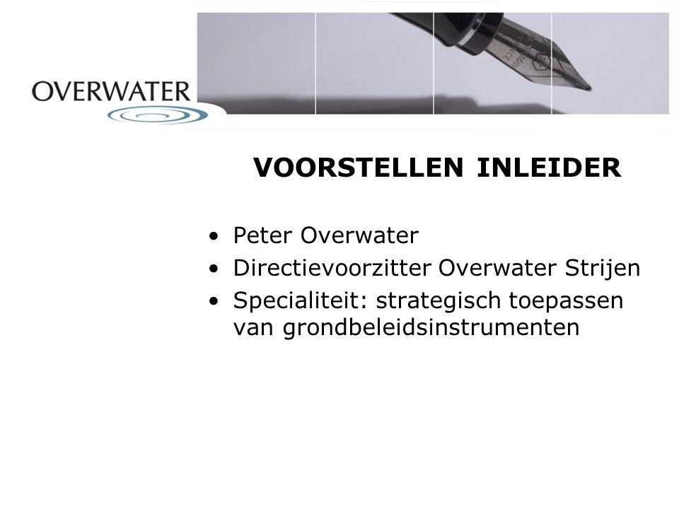 VOORSTELLEN INLEIDER Peter Overwater Directievoorzitter Overwater Strijen Specialiteit: strategisch toepassen van grondbeleidsinstrumenten