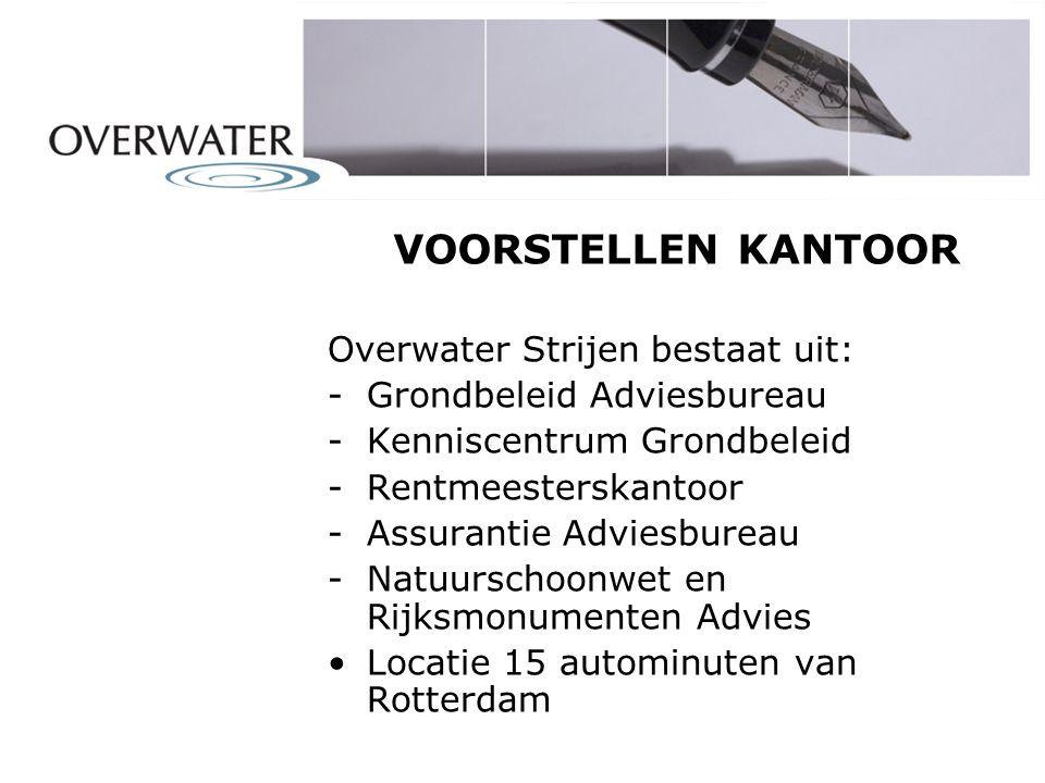 VOORSTELLEN KANTOOR Overwater Strijen bestaat uit: -Grondbeleid Adviesbureau -Kenniscentrum Grondbeleid -Rentmeesterskantoor -Assurantie Adviesbureau -Natuurschoonwet en Rijksmonumenten Advies Locatie 15 autominuten van Rotterdam