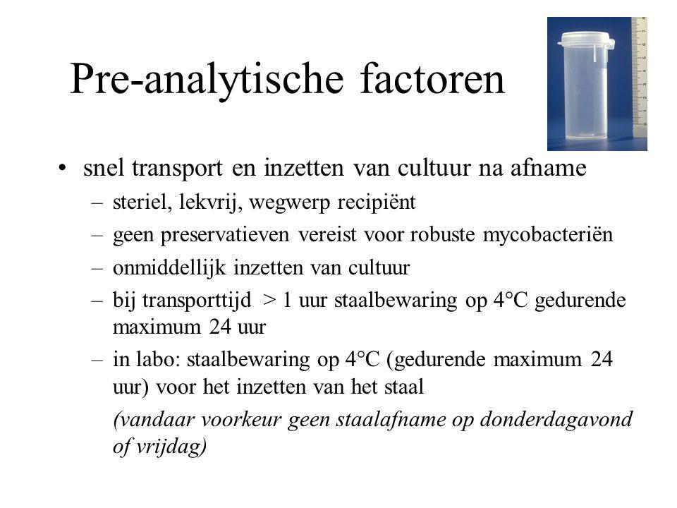 Pre-analytische factoren snel transport en inzetten van cultuur na afname –steriel, lekvrij, wegwerp recipiënt –geen preservatieven vereist voor robus