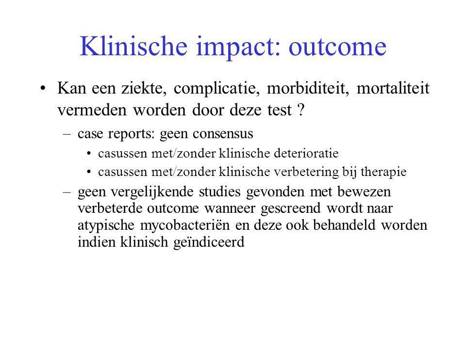 Klinische impact: outcome Kan een ziekte, complicatie, morbiditeit, mortaliteit vermeden worden door deze test ? –case reports: geen consensus casusse