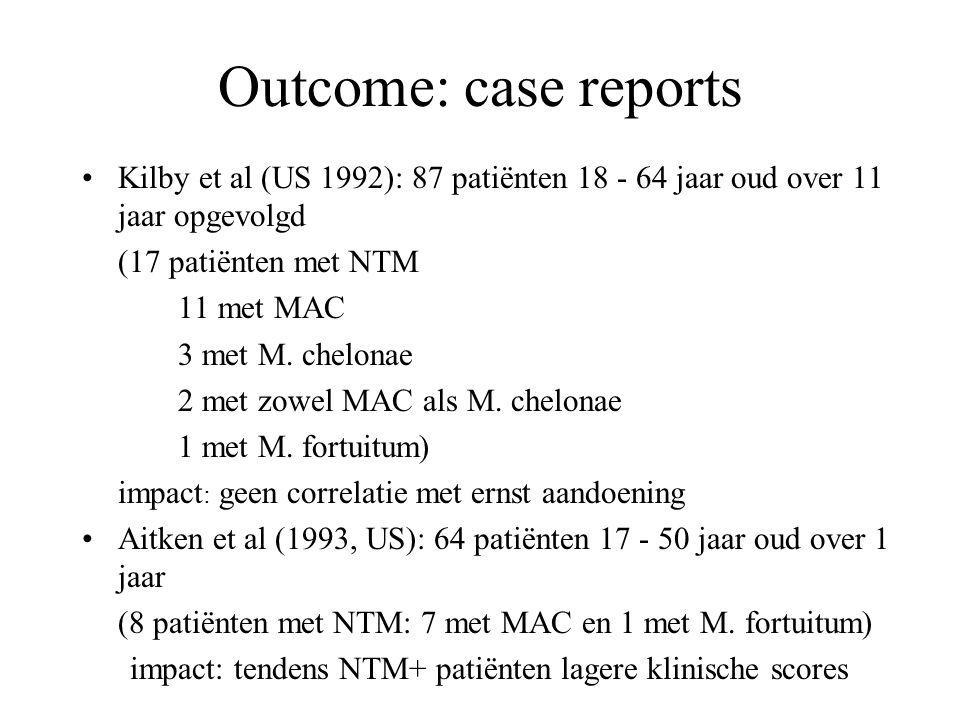 Outcome: case reports Kilby et al (US 1992): 87 patiënten 18 - 64 jaar oud over 11 jaar opgevolgd (17 patiënten met NTM 11 met MAC 3 met M. chelonae 2