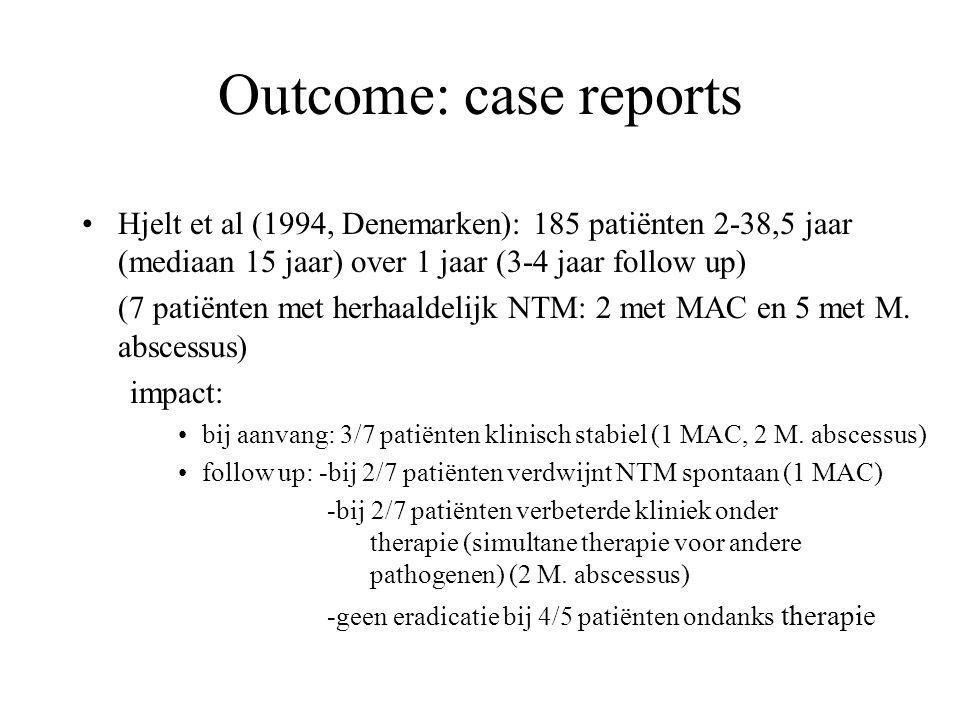 Outcome: case reports Hjelt et al (1994, Denemarken): 185 patiënten 2-38,5 jaar (mediaan 15 jaar) over 1 jaar (3-4 jaar follow up) (7 patiënten met herhaaldelijk NTM: 2 met MAC en 5 met M.