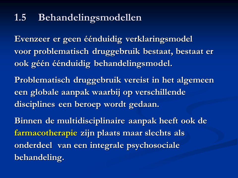 1.5 Behandelingsmodellen Evenzeer er geen éénduidig verklaringsmodel voor problematisch druggebruik bestaat, bestaat er ook géén éénduidig behandeling