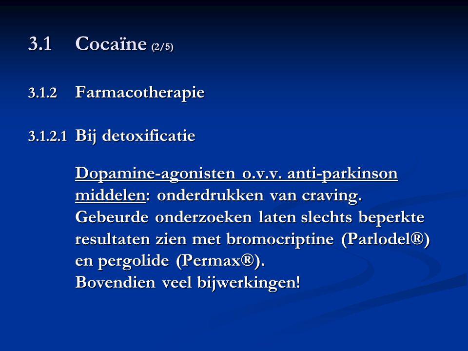 3.1 Cocaïne (2/5) 3.1.2 Farmacotherapie 3.1.2.1 Bij detoxificatie Dopamine-agonisten o.v.v. anti-parkinson middelen: onderdrukken van craving. Gebeurd