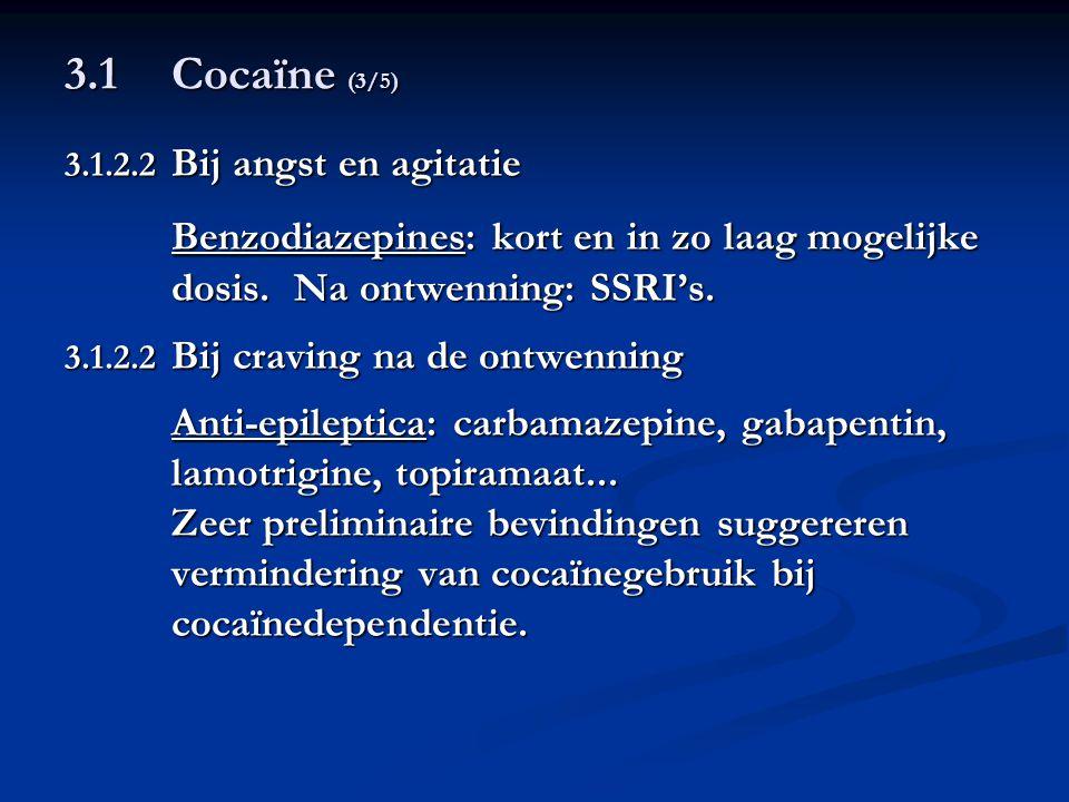 3.1Cocaïne (3/5) 3.1.2.2 Bij angst en agitatie Benzodiazepines: kort en in zo laag mogelijke dosis. Na ontwenning: SSRI's. 3.1.2.2 Bij craving na de o