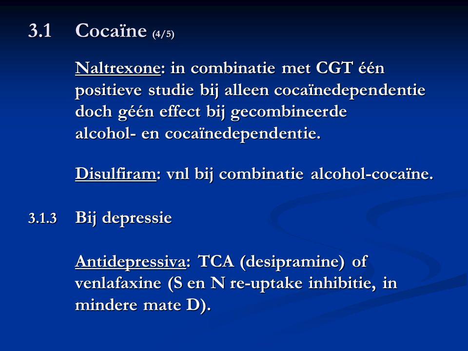 3.1Cocaïne (4/5) Naltrexone: in combinatie met CGT één positieve studie bij alleen cocaïnedependentie doch géén effect bij gecombineerde alcohol- en c
