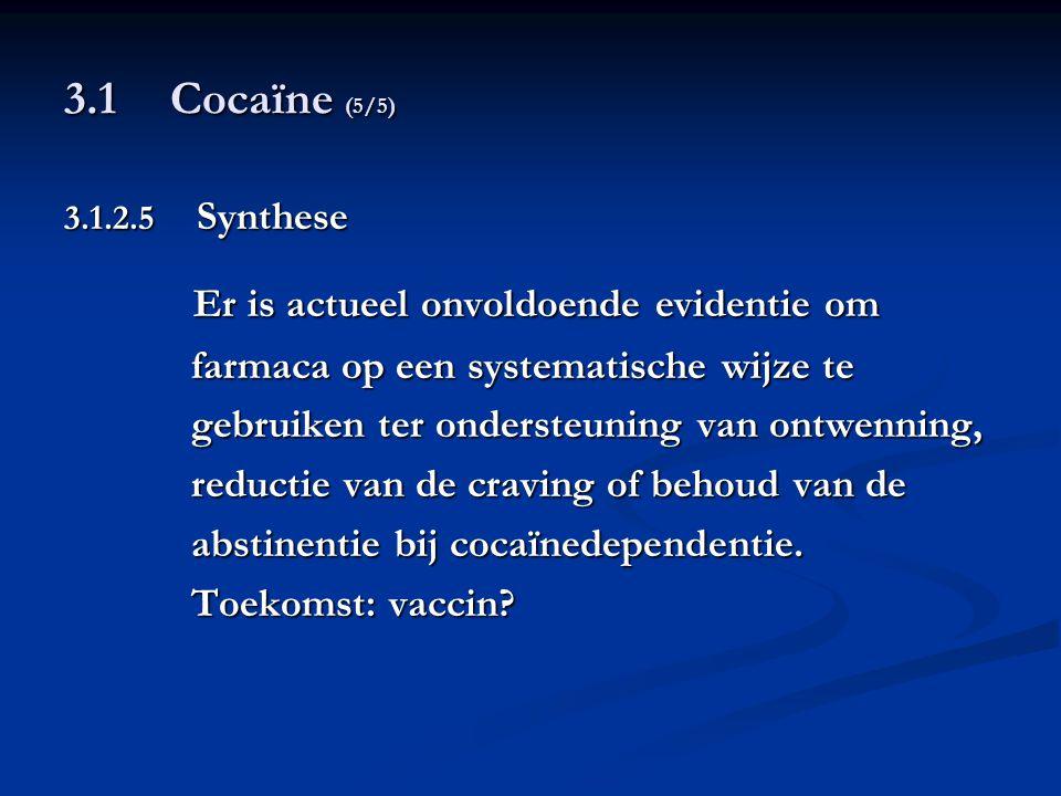 3.1Cocaïne (5/5) 3.1.2.5 Synthese Er is actueel onvoldoende evidentie om Er is actueel onvoldoende evidentie om farmaca op een systematische wijze te