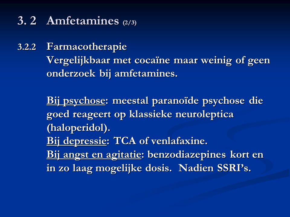 3. 2Amfetamines (2/3) 3.2.2 Farmacotherapie Vergelijkbaar met cocaïne maar weinig of geen onderzoek bij amfetamines. Bij psychose: meestal paranoïde p