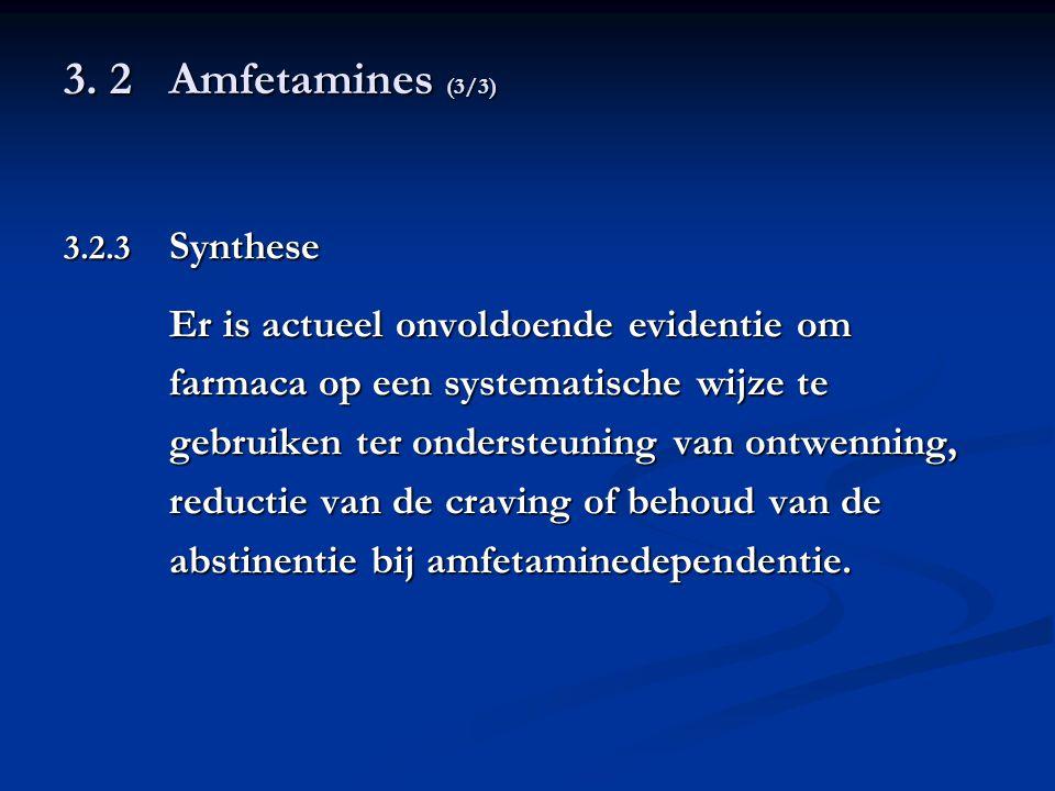 3. 2Amfetamines (3/3) 3.2.3 Synthese Er is actueel onvoldoende evidentie om farmaca op een systematische wijze te gebruiken ter ondersteuning van ontw