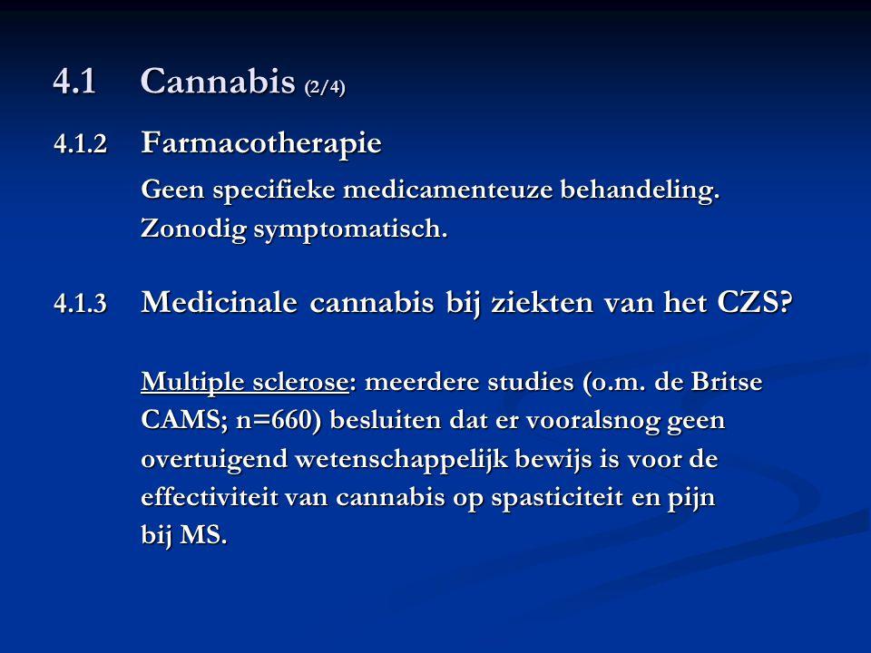 4.1 Cannabis (2/4) 4.1.2 Farmacotherapie Geen specifieke medicamenteuze behandeling. Zonodig symptomatisch. 4.1.3 Medicinale cannabis bij ziekten van