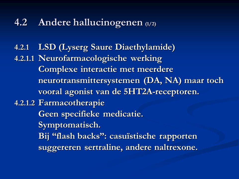 4.2Andere hallucinogenen (1/2) 4.2.1 LSD (Lyserg Saure Diaethylamide) 4.2.1.1 Neurofarmacologische werking Complexe interactie met meerdere neurotrans
