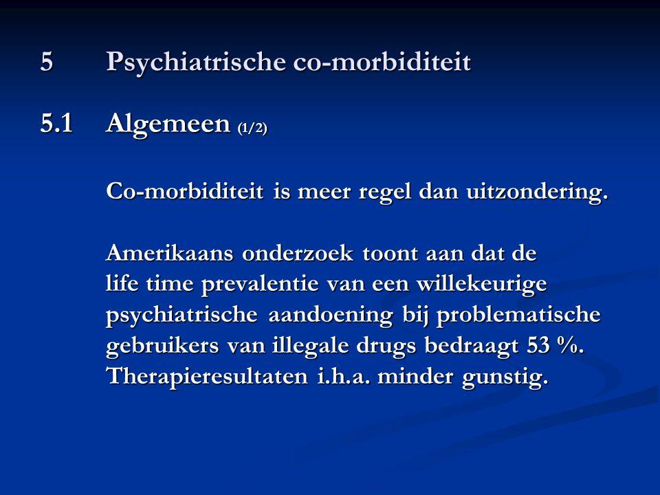 5Psychiatrische co-morbiditeit 5.1Algemeen (1/2) Co-morbiditeit is meer regel dan uitzondering. Amerikaans onderzoek toont aan dat de life time preval