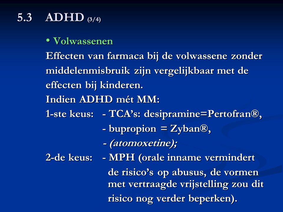 5.3ADHD (3/4) Volwassenen Volwassenen Effecten van farmaca bij de volwassene zonder middelenmisbruik zijn vergelijkbaar met de effecten bij kinderen.
