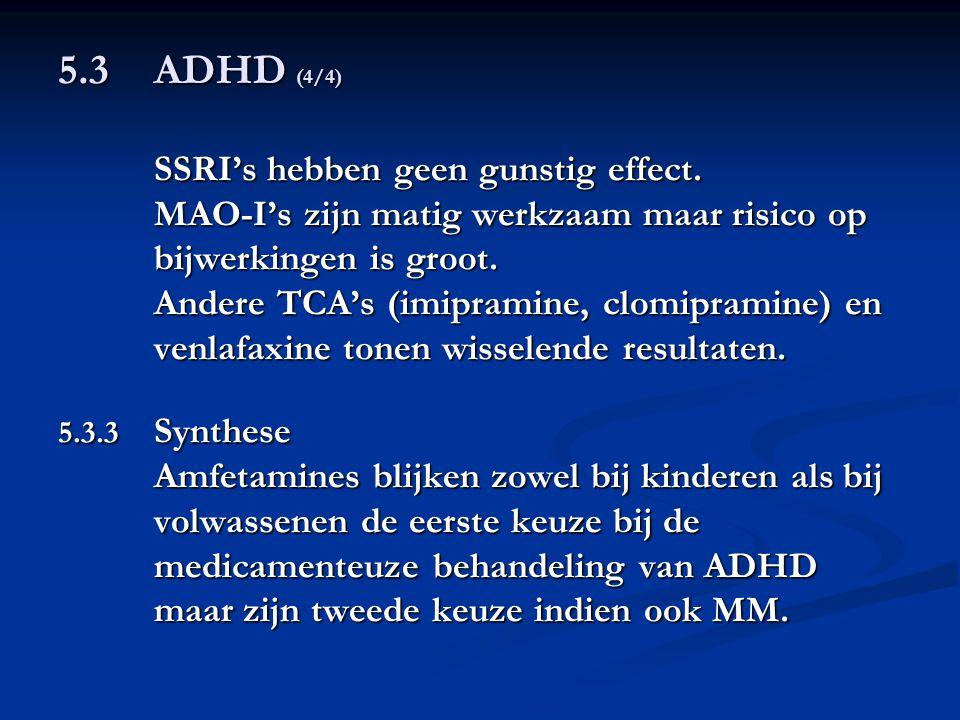 5.3ADHD (4/4) SSRI's hebben geen gunstig effect. MAO-I's zijn matig werkzaam maar risico op bijwerkingen is groot. Andere TCA's (imipramine, clomipram